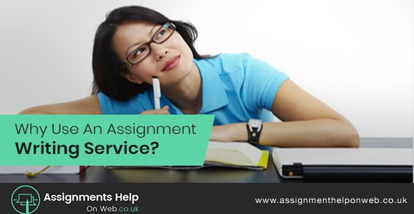 Why Use An Assignment Writing Service?
