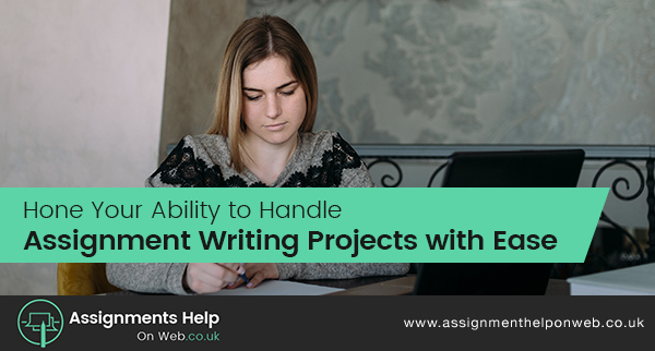 Hone Your Ability to Handle Assignment Writing Projects with Ease