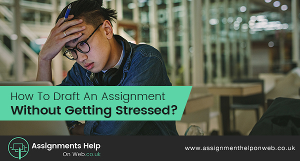 Draft an Assignment Without Getting Stressed
