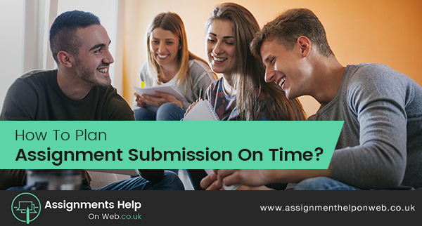 How To Plan Assignment Submission On Time?