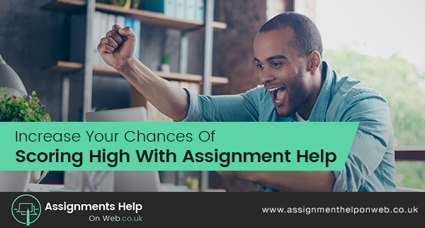 Increase Your Chances Of Scoring High With Assignment Help