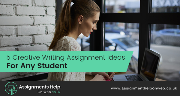 5 Creative Writing Assignment Ideas For Any Student