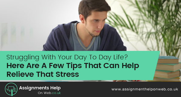 Struggling With Your Day To Day Life? Here Are A Few Tips That Can Help Relieve That Stress
